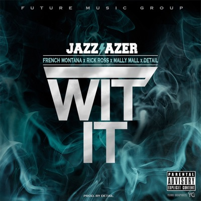 -Wit It (feat. French Montana, Rick Ross, Mally Mall & Detail) - Single - Jazz Lazer mp3 download