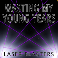 Wasting My Young Years (Instrumental Version) Laser Blasters