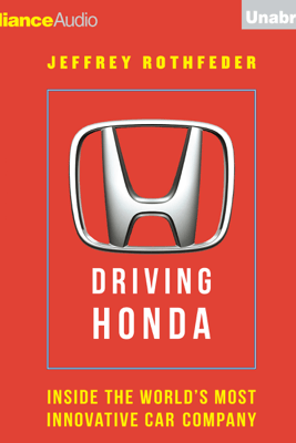 Driving Honda: Inside the World's Most Innovative Car Company (Unabridged) - Jeffrey Rothfeder