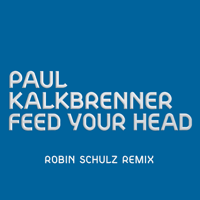 Feed Your Head (Robin Schulz Remix) Paul Kalkbrenner