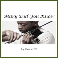 Mary Did You Know Daniel D