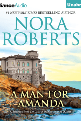 A Man for Amanda: A Selection From the Calhoun Women: Amanda & Lilah (Unabridged) - Nora Roberts