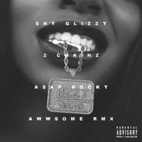 Awwsome (feat. 2 Chainz & A$AP Rocky) [Remix] - Single - Shy Glizzy mp3 download