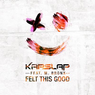 Felt This Good - Kap Slap Feat. M. Bronx mp3 download