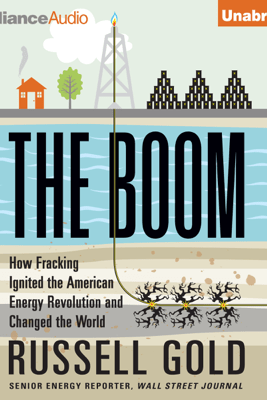 The Boom: How Fracking Ignited the American Energy Revolution and Changed the World (Unabridged) - Russell Gold