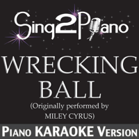 Wrecking Ball (Originally Performed By Miley Cyrus) [Piano Karaoke Version] Sing2Piano MP3