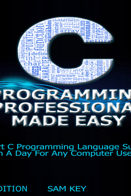 C Programming Professional Made Easy: Expert C Programming Language Success in a Day for Any Computer User! (Unabridged) - Sam Key