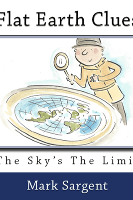 Flat Earth Clues: The Sky's the Limit (Unabridged) - Mark Sargent