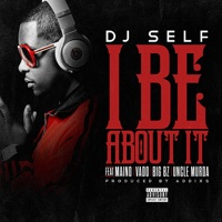 I Be About It (Explicit & Radio Edit) - Single - DJ Self mp3 download