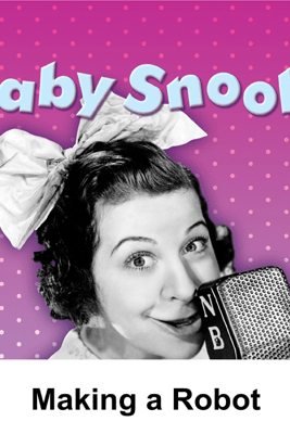 Baby Snooks: Making a Robot - Philip Rapp