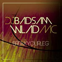 Break Your Leg DJ Badsam & Wlad MC