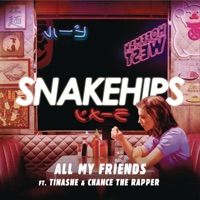 All My Friends (feat. Tinashe & Chance The Rapper) - Single - Snakehips mp3 download