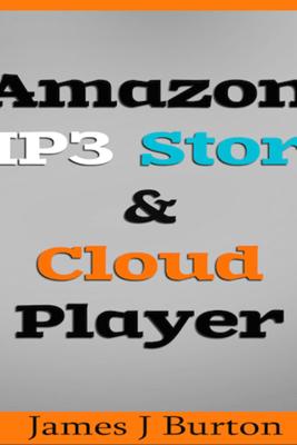 Amazon MP3 Store and Cloud Player: Enjoy Music Wherever You Go! (Unabridged) - James J Burton