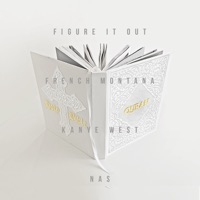 Figure It Out (feat. Kanye West & Nas) - Single - French Montana mp3 download
