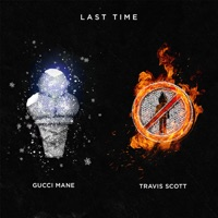 Last Time (feat. Travis Scott) - Single - Gucci Mane mp3 download