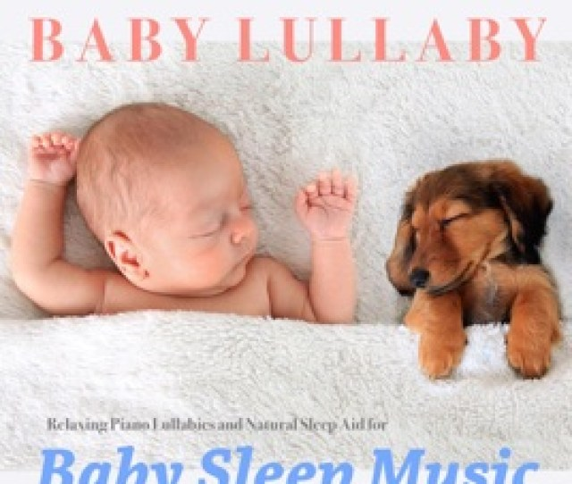 Baby Lullaby Relaxing Piano Lullabies And Natural Sleep Aid For Baby Sleep Music Einstein Baby Lullaby Academy