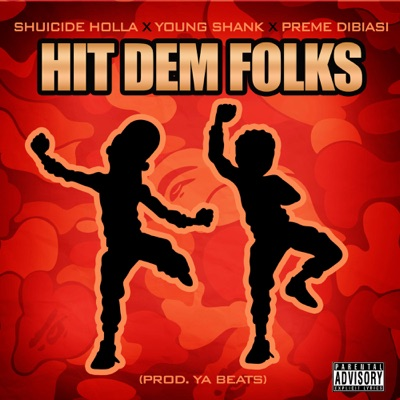 Hit Dem Folks - Shuicide Holla Feat. Young Shank & Preme Dibiasi mp3 download