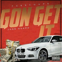 Gon Get It (feat. Jose Guapo) - Single - Fa$$ Coupe mp3 download