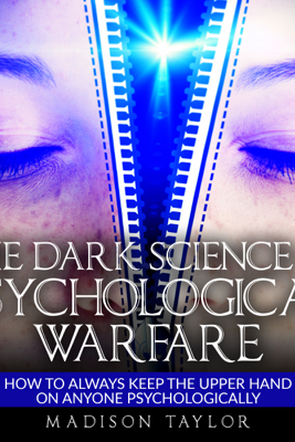 The Dark Science of Psychological Warfare: How to Always Keep the Upper Hand on Anyone Psychologically (Unabridged) - Madison Taylor