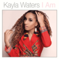 Free Download Kayla Waters I Am (feat. Kim Waters) Mp3