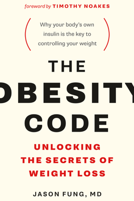 The Obesity Code: Unlocking the Secrets of Weight Loss (Unabridged) - Dr. Jason Fung