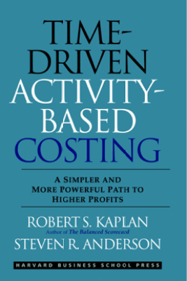 Time-Driven Activity-Based Costing - Robert S. Kaplan & Steven R. Anderson