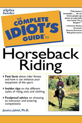 The Complete Idiot's Guide to Horseback Riding - Jessica Jahiel