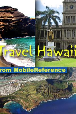 Hawaii Travel Guide: Honolulu, Oahu, Big Island, Maui, Kauai & more: Illustrated guide, phrasebook and maps (Mobi Travel) - MobileReference