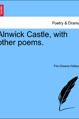 Alnwick Castle, with other poems. - Fitz-Greene Halleck