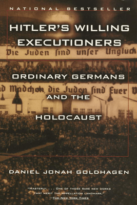 Hitler's Willing Executioners - Daniel Jonah Goldhagen