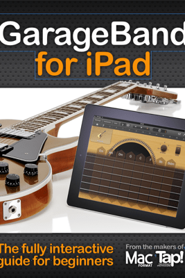 GarageBand for iPad: The complete video guide for beginners - Future Publishing