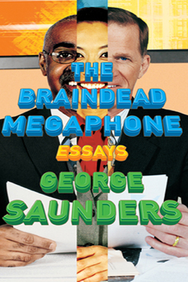 The Braindead Megaphone - George Saunders