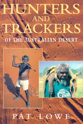 Hunters and Trackers of the Australian Desert - Pat Lowe
