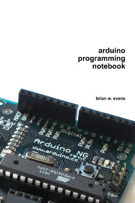 Arduino Programming Notebook - Brian W. Evans