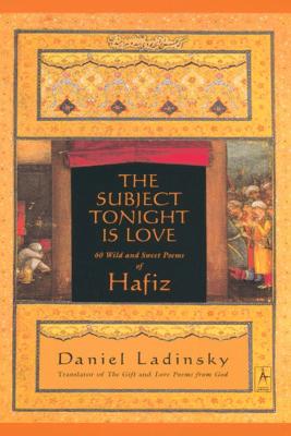 The Subject Tonight Is Love - Hafiz & Daniel Ladinsky