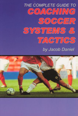 The Complete Guide to Coaching Soccer Sys... - Jacob Daniel