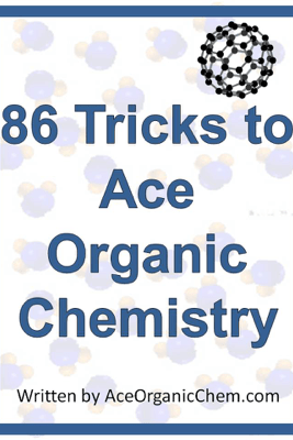 Organic Chemistry: 86 Tricks to Ace Organic Chemistry - AceOrganicChem.com