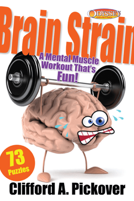 Brain Strain: A Mental Muscle Workout That's Fun! - Clifford A. Pickover