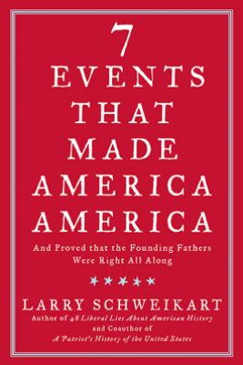 Seven Events That Made America America - Larry Schweikart