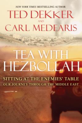 Tea with Hezbollah - Ted Dekker & Carl Medearis