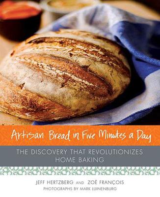 Artisan Bread in Five Minutes a Day - Jeff Hertzberg, MD & Zoe Francois pdf download