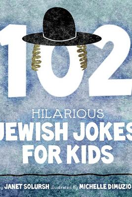 102 Hilarious Jewish Jokes for Kids - Janet Solursh & Michelle DiMuzio