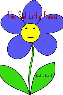 The Sad Little Flower - Heather Hydrick