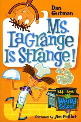 My Weird School #8: Ms. LaGrange Is Strange! - Dan Gutman