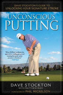Unconscious Putting - Dave Stockton & Matthew Rudy