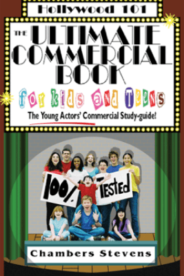 The Ultimate Commercial Book for Kids and Teens (Hollywood 101) - Chambers Stevens