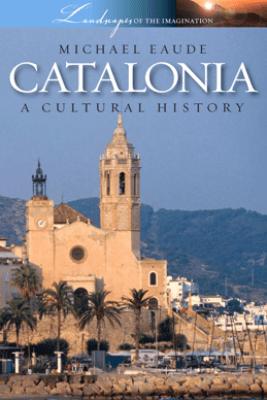 Catalonia - A Cultural History - Michael Eaude