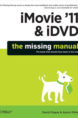 iMovie '11 & iDVD: The Missing Manual - David Pogue & Aaron Miller