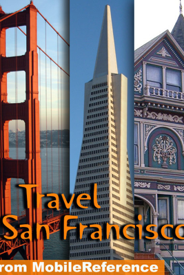 San Francisco, California Illustrated Travel Guide and Maps (Mobi Travel) - MobileReference