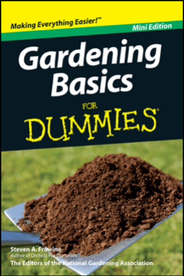 Gardening Basics For Dummies, Mini Edition - Steven A. Frowine & National Gardening Association
